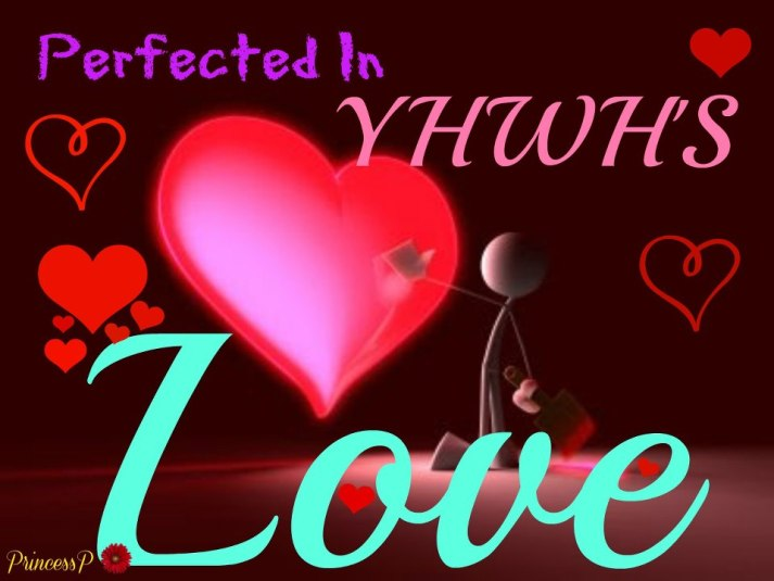 Love - Perfected In YHWHs Love