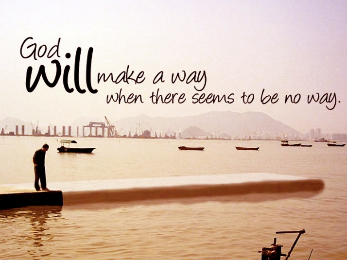 God Will Make A Way When There Seems To Be No Way