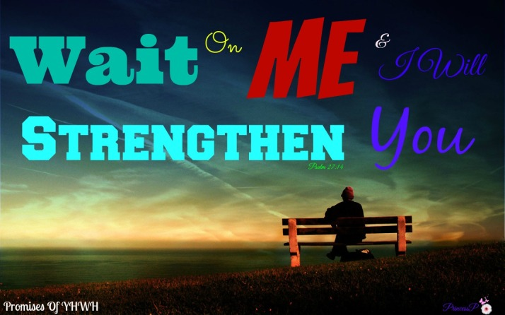 Wait On Me & I Will Strengthen You- Psalm 27_14