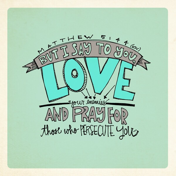 Love Your Enemies: Pray For Those Who Persecute You