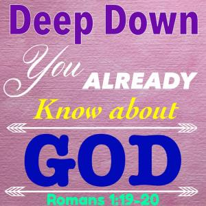 Deep Down You Already Know About God - Romans 1_19-20